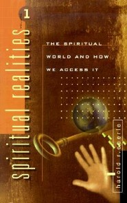 Spiritual Realities Vol. 1: The Spiritual World and How We Access It  -     By: Harold R. Eberle