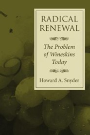 Radical Renewal: The Problem of Wineskins Today  -     By: Howard A. Snyder