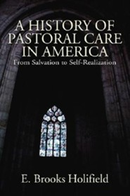 A History of Pastoral Care in America: From Salvation to Self-Realization