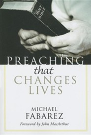 Preaching That Changes Lives  -     By: Michael Fabarez, John MacArthur