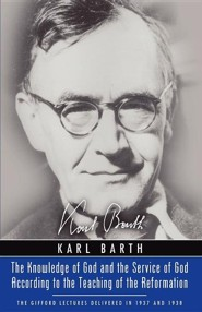 Knowledge of God and the Service of God According to the Teaching of the Reformation: Recalling the Scottish Confession of 1560  -     By: Karl Barth, J.L.M. Haire, Ian Henderson