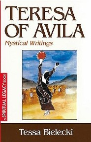Teresa of Avila: Mystical Writings  -     By: Tessa Bielecki