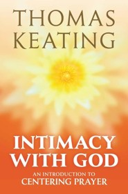 Intimacy with God: An Introduction to Centering Prayer, Edition 0003Third Edition,