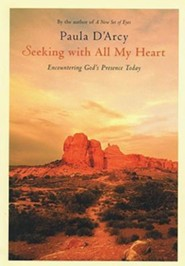 Seeking with All My Heart: Encountering God's Presence Today  -     By: Paula D'Arcy