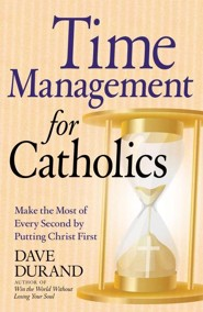 Time Management for Catholics: Make the Most of Every Second by Putting Christ First, Edition 0002