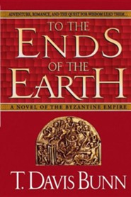 To the Ends of the Earth: A Novel of the Byzantine  Empire