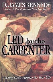 Led by the Carpenter: Finding God's Purpose for Your Life!  -     By: D. James Kennedy