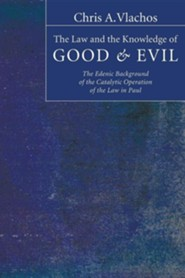 The Law and the Knowledge of Good and Evil: The Edenic Background of the Catalytic Operation of the Law in Paul  -     By: Chris Vlachos
