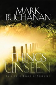 Things Unseen: Living with Eternity in Your Heart  -     By: Mark Buchanan