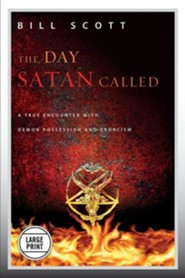 The Day Satan Called: A True Encounter with Demon Possession and Exorcism  -     By: Bill Scott