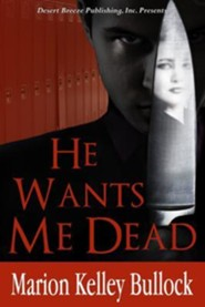 He Wants Me Dead  -     By: Marion Kelley Bullock