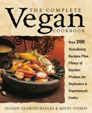 The Complete Vegan Cookbook: Over 200 Tantalizing Recipes Plus Plenty of Kitchen Wisdom for Beginners and Experienced Cooks