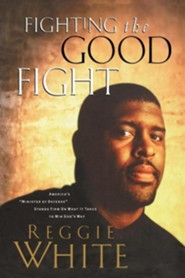 Fighting the Good Fight  -     By: Reggie White, Andrew Thomas
