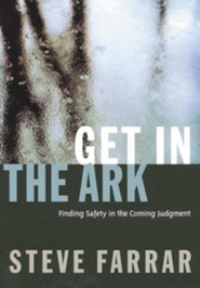 Get in the Ark: Finding Safety in the Coming Judgment  -              By: Steve Farrar