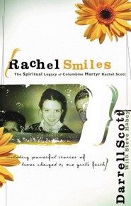 Rachel Smiles: The Spiritual Legacy of Columbine Martyr Rachel Scott  -     By: Darrell Scott