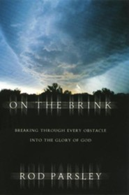 On the Brink: Breaking Through Every Obstacle Into the Glory of God  -              By: Rod Parsley