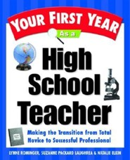 Your First Year as a High School Teacher: Making the Transition from Total Novice to Successful Professional  -     By: Lynne Marie Rominger, Suzanne Packard Laughrea, Natalie Elkin
