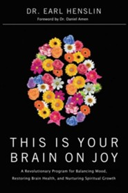 This Is Your Brain on Joy: A Revolutionary Program for Balancing Mood, Restoring Brain Health, and Nurturing Spiritual Growth  -     By: Earl Henslin, Daniel Amen
