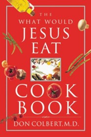 The What Would Jesus Eat Cookbook  -              By: Don Colbert