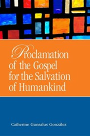 Proclamation of the Gospel for the Salvation of Humankind  -     By: Catherine Gunsalus Gonzalez