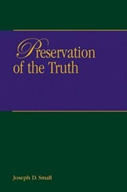 Preservation of Truth  -     By: Joseph D. Small