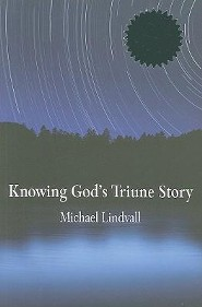 Knowing God's Triune Story  -     By: Michael Lindvall