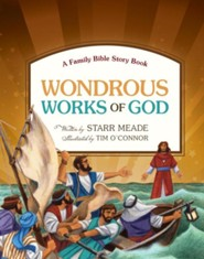 Wondrous Works of God: A Family Bible Story Book  -     By: Starr Meade     Illustrated By: Tim O'Connor