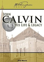 John Calvin: His Life and Legacy DVD