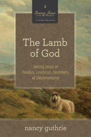 The Lamb of God: Seeing Jesus in Exodus, Leviticus, Numbers, and Deuteronomy  -              By: Nancy Guthrie
