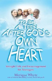 To Be a Teen After God's Own Heart  -              By: Meriqua Whyte