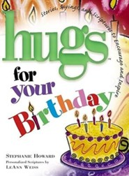 Hugs for Your Birthday: Stories, Sayings, and Scriptures to Encourage and Inspire