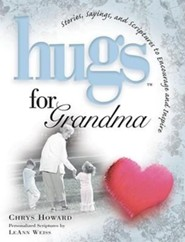 Hugs for Grandma: Stories, Sayings, and Scriptures to Encourage and Inspire  -     By: Chrys Howard, LeAnn Weiss