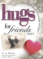 Hugs for Friends 2: Stories, Sayings, and Scriptures to Encourage and Inspire  -              By: G.A. Myers, LeAnn Weiss