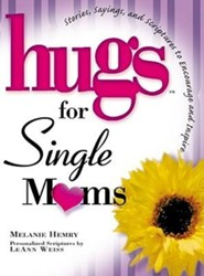 Hugs for Single Moms: Stories, Sayings, and Scriptures to Encourage and Inspire  -     By: Melanie Hemry, LeAnn Weiss
