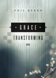 Grace Transforming  -     By: Philip Graham Ryken