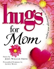 Hugs for Mom:  Stories, Sayings, and Scriptures to  Encourage and Inspire - Slightly Imperfect  -     By: John Smith