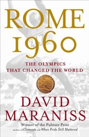 Rome '60: When The World Stirred At The Summer Games  -     By: David Maraniss