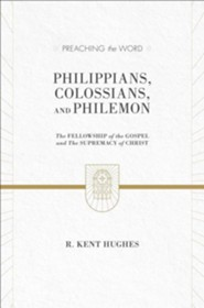 Philippians, Colossians, Philemon: The Fellowship of the Gospel and the Supremacy of Christ (Preaching the Word)