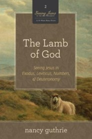 The Lamb of God: Seeing Jesus in Exodus, Leviticus, Numbers & Deuteronomy--10 copies  -     By: Nancy Guthrie