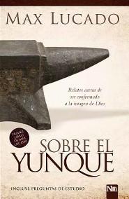 Sobre El Yunque: Relatos Acerca de Ser Conformado a la Imagen de Dios