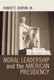 Moral Leadership and the American Presidency