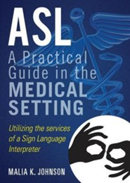 ASL: A Practical Guide in the Medical Setting: Utilizing the Services of a Sign Language Interpreter