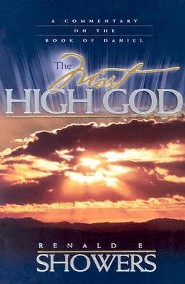 The Most High God: A Commentary on the Book of Daniel  -              By: Renald E. Showers