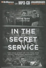 In the Secret Service: The True Story of the Man Who Saved President Reagan's Life - unabridged audiobook on MP3-CD  -     Narrated By: Eric G. Dove     By: Jerry Parr, Carolyn Parr