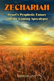 Zechariah: Israel's Prophetic Future and the Coming Apocalypse