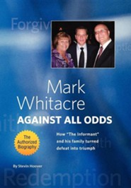 Mark Whitacre Against All Odds: How The Informant and His Family Turned Defeat Into Triumph  -     By: Floyd Perry, Stevin Hoover