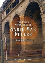 Sadie in St. Louis: The Grand Adventures of Sadie Mae Fuller