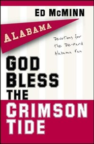 God Bless the Crimson Tide: Devotionals for the Die- Hard Alabama Fan  -     By: Ed McMinn