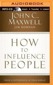 How To Influence People: Make a Difference in Your World - unabridged audiobook on MP3-CD