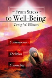 From Stress to Well-Being: Contemporary Christian Counseling  -     By: Craig Ellison
